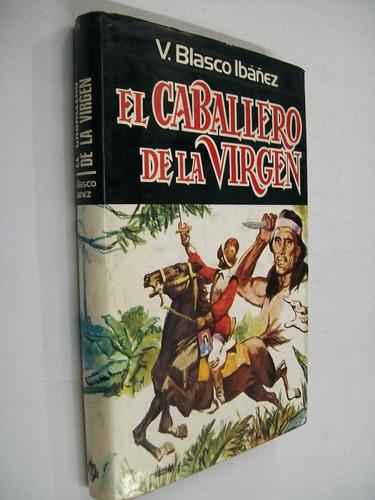 vicente blasco ibañez el caballero de la virgen - novela