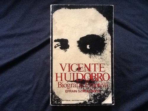 vicente huidobro biografía emotiva efraín szmulevicz - 1978.