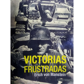 Victorias Frustradas - Erich Von Manstein