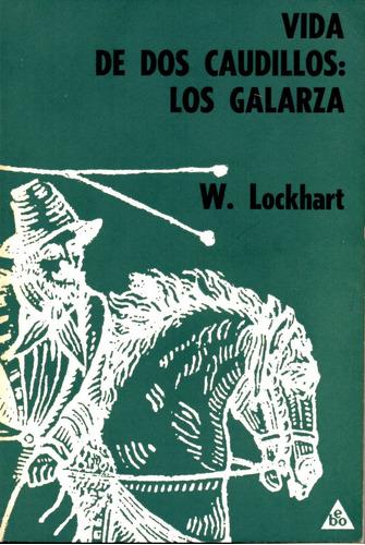 vida de dos caudillos: los galarza - w. lockhart