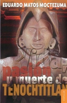 vida, pasion y muerte de tenochtitlan