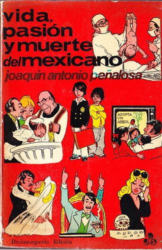 vida, pasion y muerte del mexicano - joaquin a. peñalosa