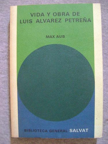vida y obra de luis alvarez petreña - max aub. salvat