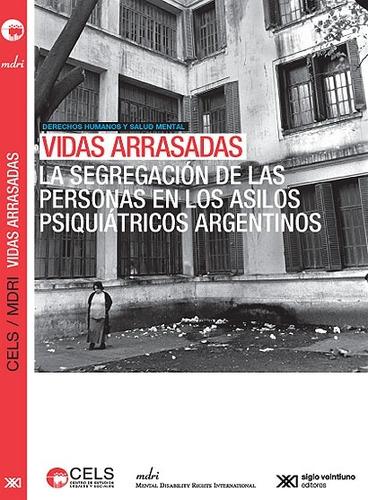 vidas arrasadas - psiquiátricos argentinos, cels, ed. sxxi