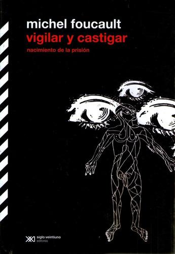 vigilar y castigar: nacimiento de la prisión - foucault