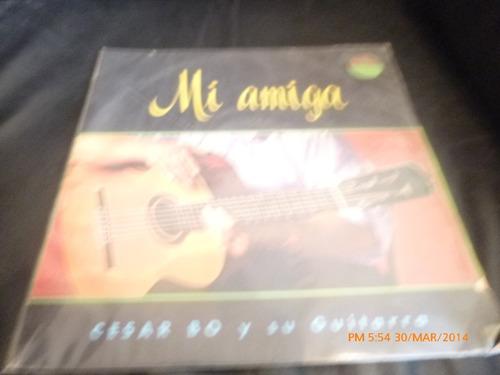 vinilo lp de cesar bo y su guitarra - mi amiga (930