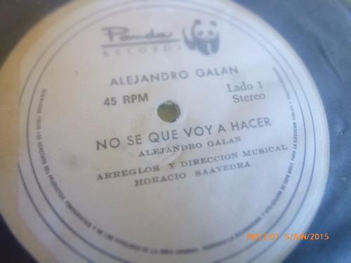 vinilo single de alejandro galan -- no que voy hacer ( q44