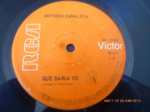 vinilo single de antonio zabaleta - que daria yo  -( n131