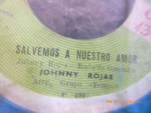 vinilo single de johnny rojas -salvemos nuestro amor(  h95