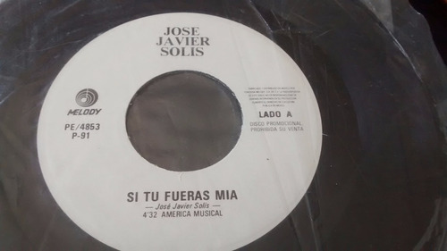 vinilo single de jose javier solis - si tu fueras mia(a2298