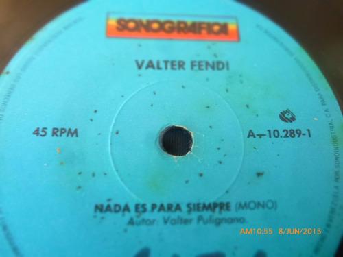 vinilo single de valter fendi -- nada es para siempre  ( q34