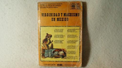 virginidad y machismo en méxico / roberto rodríguez baños
