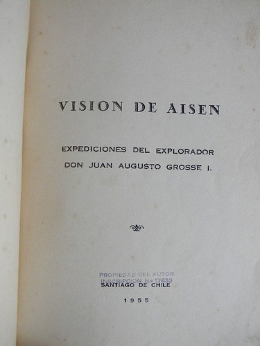 visión de aisen expediciones explorador juan a. grosse 1955