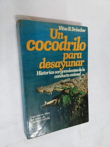 vitus droscher  un cocodrilo para desayunar