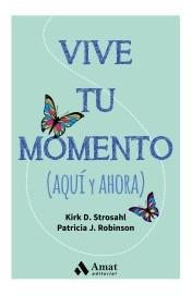 vive tu momento: (aquí y ahora)(libro autoayuda, superación