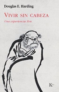 vivir sin cabeza una experiencia zen douglas harding - nuevo