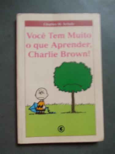você tem muito o que aprender, charlie brown.