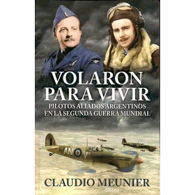 Volaron Para Vivir - Pilotos Aliados Argentinos En La Segund
