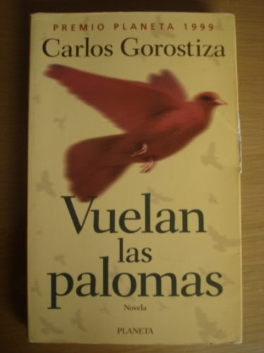 vuelan las palomas carlos gorostiza premio planeta
