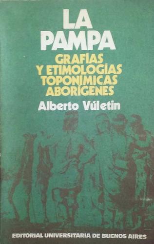 vuletin, alberto - la pampa grafias y etimologias toponimica