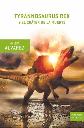 w alvarez: tyrannosaurus rex y el crater de la muerte. nuevo