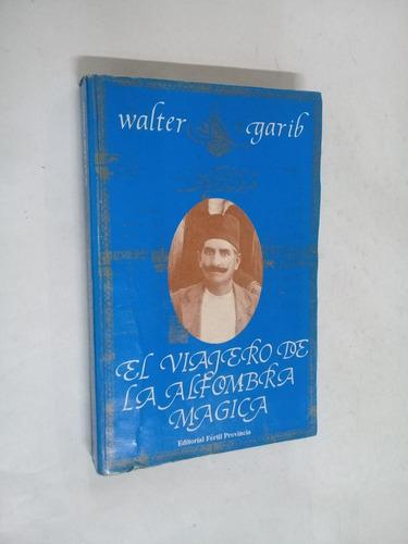 walter garib  el viajero de la alfombra magica - novela