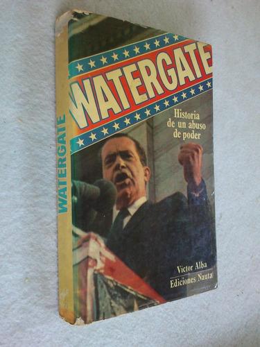 watergate historia de un abuso de poder - víctor alba