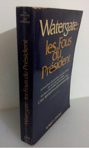 watergate : les fous du président le seul livre de première