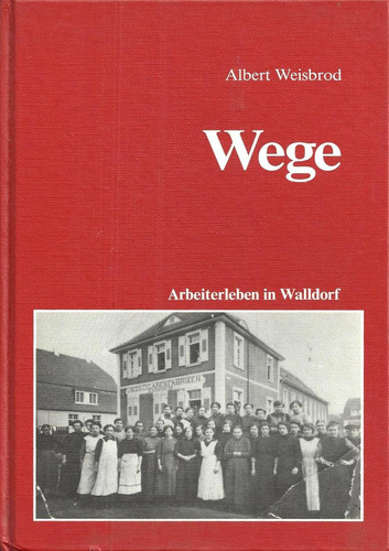 wege - arbeiterleben in walldorf             albert weisbrod