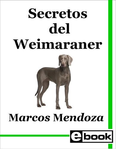 weimaraner - libro adiestramiento  cachorro adulto crianza