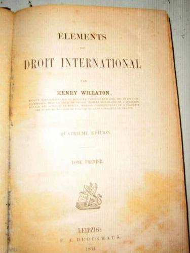 wheaton,henri - élements du droit international; 2ts., 1864