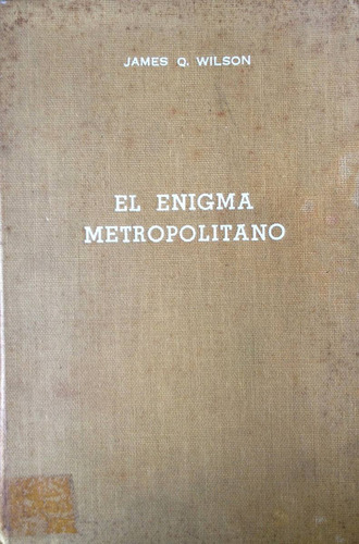 wilson, james q. - el enigma metropolitano. investigaciones