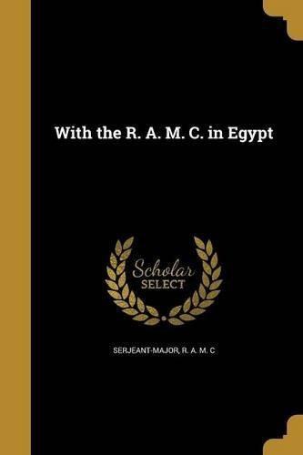 with the r. a. m. c. in egypt : r a m c serjeant-major