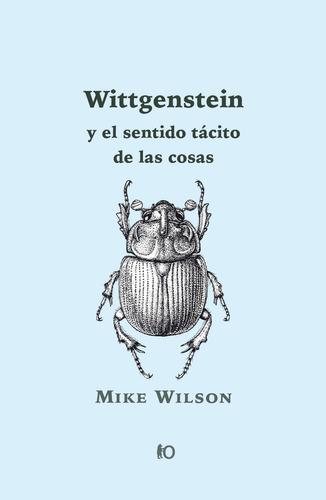 wittgenstein y el sentido tácito de las cosas; mike wilson