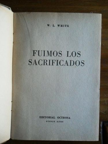 w.l. white  fuimos los sacrificados  usado . novela