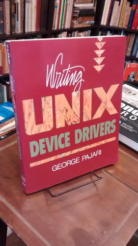 writing unix device drivers - george pajari