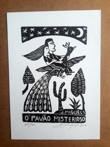 xilogravura assinada - o pavão misterioso - j. miguel
