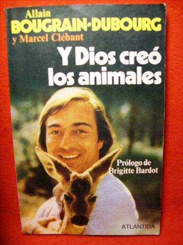y dios creo los animales allain bougrain dubourg y clébant