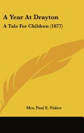 year at drayton: a tale for children, mrs paul e fisher