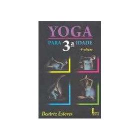 Yoga Para 3ª Idade - 3ª Ed.