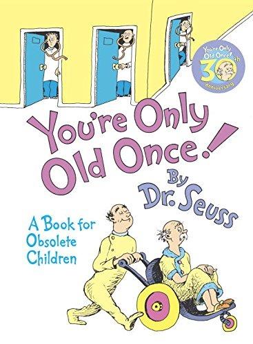 You\'re Only Old Once: Un Libro Para Niños Obsoletos Dr.seuss ...