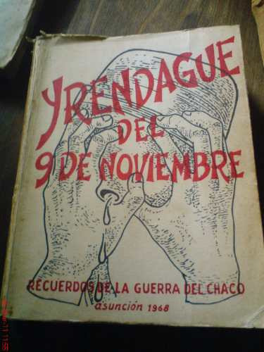 yrendague: 9 de noviembre: recuerdos de la guerra del chaco