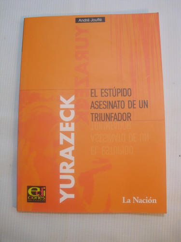 yurazeck. el asesinato de un triunfador. andre jouffe